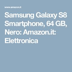 Samsung Galaxy S8 Smartphone, 64 GB, Nero: Amazon.it: Elettronica