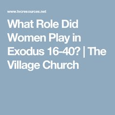 What Role Did Women Play in Exodus 16-40?   The Village Church
