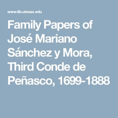 Family Papers of José Mariano Sánchez y Mora, Third Conde de Peñasco, 1699-1888