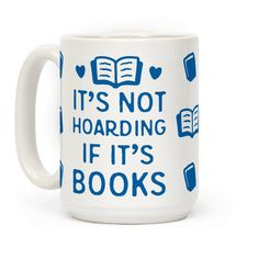 It's Not Hoarding If It's Books - Show off your love of books with this super cute, reading inspired, book lover's coffee mug! There is NO SUCH THING as too many books!