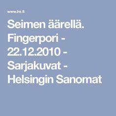Seimen äärellä. Fingerpori - 22.12.2010 - Sarjakuvat - Helsingin Sanomat