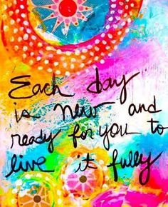 Each day quote via Carol's Country Sunshine on Facebook