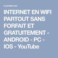 INTERNET EN WIFI PARTOUT SANS FORFAIT ET GRATUITEMENT - ANDROID - PC - IOS - YouTube Android Pc, Mac Ipad, Ios, Internet, Computer Science, Stuff Stuff, Bricolage