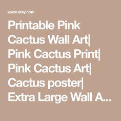 Printable Pink Cactus Wall Art  Pink Cactus Print  Pink Cactus Art  Cactus poster  Extra Large Wall Art  Home Decor  Boho Wall Art Decor