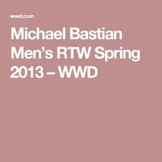 Michael Bastian Men's RTW Spring 2013 – WWD