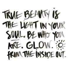 True beauty is the light in your soul. Be who you are. Glow, from the inside out - Wise words via @teawithmeaus x #MondayswithMOR #MORAustralia #MOR #beauty #wisdom #happiness #beyou #glow #inspirational #quote #inspo