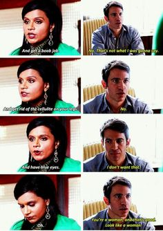 """""""You're a woman and that's good. Look like a woman."""" The Mindy Project,"""