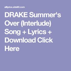 DRAKE Summer's Over (Interlude) Song + Lyrics + Download  Click Here Summers Over Interlude, Shine Song, Lonely Song, Beautiful Player, Night To Shine, Cowboy Song, Ray Davies, Protest Songs, Lana Del Rey