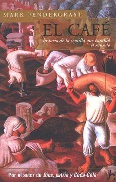 CAFE,EL  HISTORIA DE LA SEMILLA QUE CAMBIO EL MUNDO  MARK PENDERGRAST  SIGMARLIBROS
