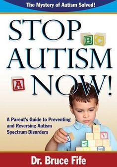 Stop Autism Now! A Parent's Guide to Preventing and Reversing Autism Spectrum Disorders by Bruce Fife, http://www.amazon.com/dp/0941599922/ref=cm_sw_r_pi_dp_iiMWrb0C8QVS2