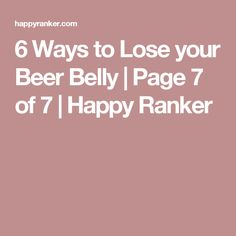 6 Ways to Lose your Beer Belly | Page 7 of 7 | Happy Ranker