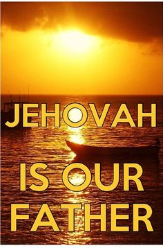 #Jehovah is our #Father!