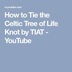 How to Tie the Celtic Tree of Life Knot by TIAT - YouTube