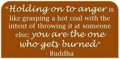 """leilockheart:    """"Holding onto anger is like drinking poison and expecting the other person to die."""""""