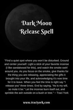 Witchy Wednesday - Dark Moon Release Spell Dark Moon Release Spell Find a quiet spot where you won't be disturbed. Ground and center yourself. Light a stick of your favorite incense (I like sandalwood for this), and watch the smoke swirl aro Full Moon Spells, Full Moon Ritual, Wiccan Spell Book, Witch Spell, Spell Books, Magick Spells, Witchcraft, Black Magic Spells, Wiccan Magic