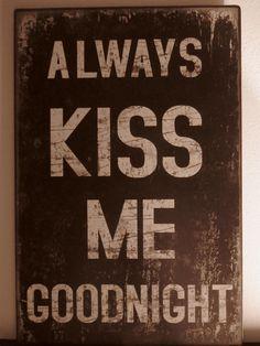 Always kiss me goodnight -metal board