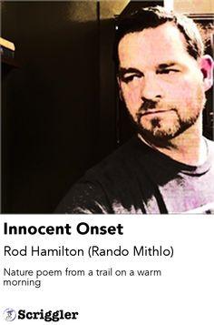 Innocent Onset by Rod Hamilton (Rando Mithlo) https://scriggler.com/detailPost/poetry/31450