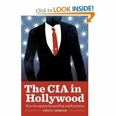 The CIA in Hollywood: How the Agency Shapes Film and Television by Tricia Jenkins. $19.95. Author: Tricia Jenkins. Publisher: University of Texas Press (March 1, 2013). Publication: March 1, 2013