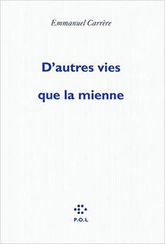 D'autres vies que la mienne / Emmanuel Carrère - Paris : P.O.L., cop. 2009