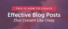 How to Create Effective Blog Posts That Convert Like Crazy