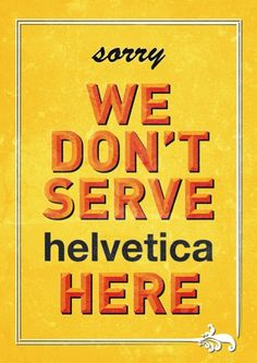 design is mine : isn't it lovely?: thought of the day : helvetica.