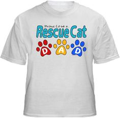 RESCUE CAT DAD 3paws Shirt ~ A portion of the proceeds from Every T-Shirt, Tank Top, Sweatshirt or Hoodie sold on this page, goes to help and support Animal Rescue Groups/Shelters in their animal rescue endeavors. Our home page ~ http://www.rescuedismyfavoritebreed.org/index.htm