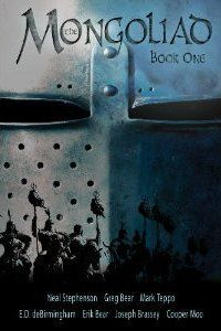 The Mongoliad: Book One (Foreworld, #1) by Neal Stephenson, Greg Bear, Mark Teppo, E.D. Dde Birmingham, Erik Bear, Joseph Brassey, etc.
