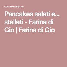 Pancakes salati e... stellati - Farina di Gio   Farina di Gio