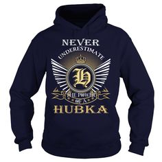 [Top tshirt name ideas] Never Underestimate the power of a HUBKA  Discount Hot  Never Underestimate the power of a HUBKA  Tshirt Guys Lady Hodie  SHARE and Get Discount Today Order now before we SELL OUT  Camping last name surname tshirt never underestimate the power of the power of a hubka underestimate the power of hubka