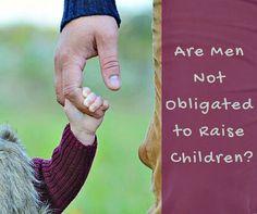 Are Men Not Obligated to Raise Children?