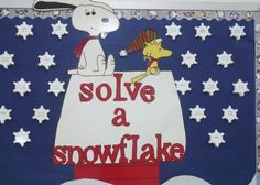 Snoopy Snowflake Bulletin Board Idea put an assignment on th bak of each snowflake and hav a student pik one to do during spare time...