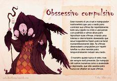 Monstro obssessivo compulsivo - cruel e manipulador marionetista que usa o medo para controlar sua vítima.