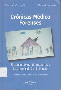 614.1 / C812 Crónicas médico forenses : el abuso sexual de menores y la complicidad del silencio / Carlos A. Cornaglia y Mario G. Vignolo