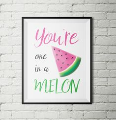 You're One In A Melon Print - Watermelon Print - One In A Melon Poster - Home Decor - Gift - Fruit Print - Kitchen Wall Art - Printable by IridescentlyCharming on Etsy