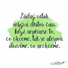 Zdravý vztah tě netáhne dolů. Inspiruje tě k tomu, abys byl lepší. ☕ #sloktepo #motivacni #hrnky #miluji #zivot #citaty #kafe #mojevolba #darek #domov #dokonalost #dobranalada #stesti #rodina #laska #czechgirl #czechboy #czech #prague Shabby Chic Crafts, Never Give Up, Motto, Favorite Quotes, Quotations, Humor, Advice, Good Things, Lettering