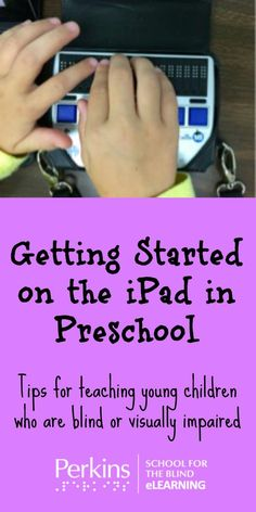 Getting started on the iPad in preschool:  tips for teaching young children who are blind or visually impaired