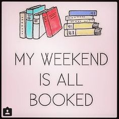 My weekend is all booked!