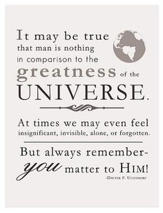 You Matter-  I loved this quote by President Dieter F. Uchtdorf emilyha