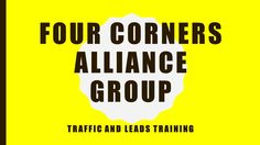 Go here http://fourc.stepstostartonline.com/ to learn how to get quality traffic and leads for your Four Corners Alliance Group business.  Traffic and lead generation is the name of the game in business but it must be quality traffic and leads.