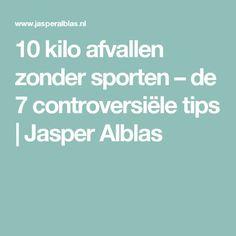10 kilo afvallen zonder sporten – de 7 controversiële tips   Jasper Alblas