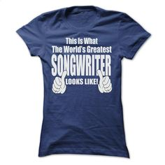 THIS IT WHAT THE WORLDS GREATEST SONGWRITER T SHIRTS T Shirt, Hoodie, Sweatshirts - tshirt design #clothing #T-Shirts