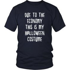 Enjoy Halloween wearing Due to the Economy this is my Halloween Costume tee or hoodie. Custom men & women Halloween shirts by TeeLime. If you want different color, style or have an idea for design we'