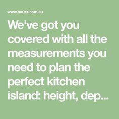 We've got you covered with all the measurements you need to plan the perfect kitchen island: height, depth, thickness, space to move around and more.