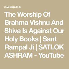 The Worship Of Brahma Vishnu And Shiva Is Against Our Holy Books | Sant Rampal Ji | SATLOK ASHRAM - YouTube