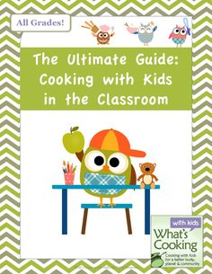 15 Reasons to Cook with Kids in the Classroom: Cooking with kids in the classroom is a valuable experience that can reinforce subject area content and promote health