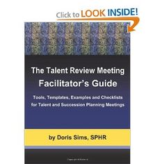 The Talent Review Meeting Facilitator'S Guide: Tools, Templates, Examples and Checklists for Talent and Succession Planning Meetings [Paperback] Doris Sims (Author) 4.6 out of 5 stars List Price: 	$55.00 Price: 	$46.85 & eligible for FREE Super Saver Shipping. Details You Save: 	$8.15 (15%)