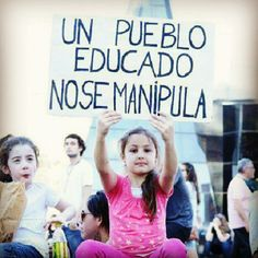 An educated people cannot be manipulated! Un pueblo educado no se manipula!