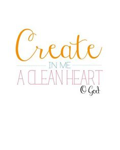 """Create in me a clean heart, O God"" and ""Wash me and I will be whiter than snow."""