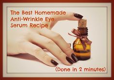 Got 2 Minutes? Make the best homemade anti-wrinkle eye serum by yourself!:)