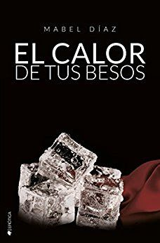 Blog Literario Adictabooks: Mabel Díaz - Serie Hermanos MacKenzie 03 - El calor de tus besos #Promobooks